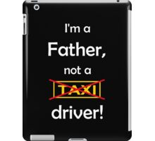I'm a father, not a Taxi driver! (white) iPad Case/Skin