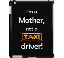 I'm a mother, not a Taxi driver! (white) iPad Case/Skin