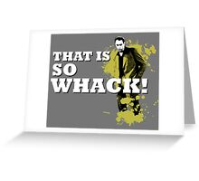 That is So Whack! Greeting Card