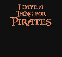 I have a thing for Pirates Unisex T-Shirt