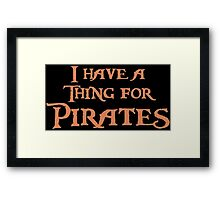I have a thing for Pirates Framed Print