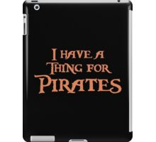 I have a thing for Pirates iPad Case/Skin