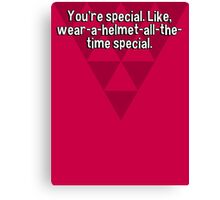 You're special. Like' wear-a-helmet-all-the-time special.  Canvas Print