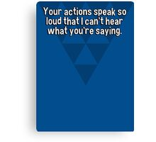 Your actions speak so loud that I can't hear what you're saying. Canvas Print