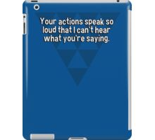 Your actions speak so loud that I can't hear what you're saying. iPad Case/Skin