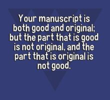 Your manuscript is both good and original; but the part that is good is not original' and the part that is original is not good. by margdbrown