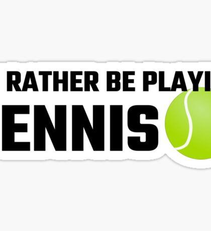 I'd Rather Be Playing Tennis Sticker