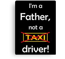 I'm a father, not a Taxi driver! (white) Canvas Print