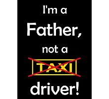 I'm a father, not a Taxi driver! (white) Photographic Print
