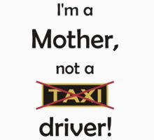 I'm a mother, not a Taxi driver! by TheLastUn1c0rn