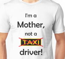I'm a mother, not a Taxi driver! Unisex T-Shirt
