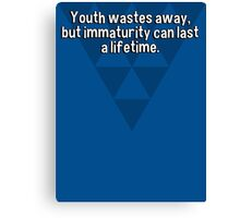 Youth wastes away' but immaturity can last a lifetime. Canvas Print
