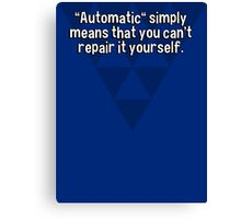 """""""Automatic"""" simply means that you can't repair it yourself. Canvas Print"""
