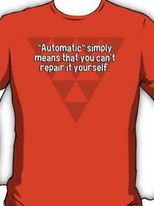 """Automatic"" simply means that you can't repair it yourself. T-Shirt"