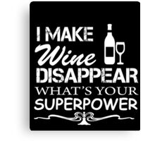 MAKE WINE DISAPPEAR WHATS YOUR SUPERPOWE Canvas Print