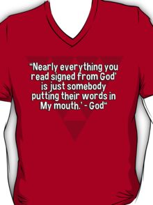 """""""Nearly everything you read signed from God' is just somebody putting their words in My mouth.' - God""""  T-Shirt"""