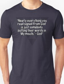 """Nearly everything you read signed from God' is just somebody putting their words in My mouth.' - God""  T-Shirt"