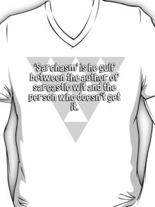 'Sarchasm' is he gulf between the author of sarcastic wit and the person who doesn't get it. T-Shirt