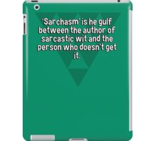 'Sarchasm' is he gulf between the author of sarcastic wit and the person who doesn't get it. iPad Case/Skin