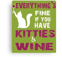 EVERYTHINGS FINE IF YOU HAVE KITTIES WINE Canvas Print