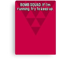 BOMB SQUAD. If I'm running' try to keep up. Canvas Print