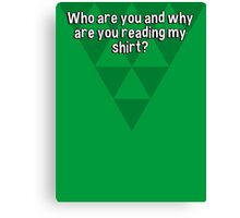 Who are you and why are you reading my shirt? Canvas Print