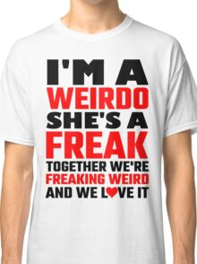 I'm A Weirdo She's A Freak Together We Are Freakin Classic T-Shirt