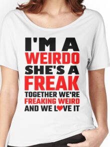 I'm A Weirdo She's A Freak Together We Are Freakin Women's Relaxed Fit T-Shirt