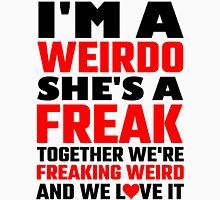 I'm A Weirdo She's A Freak Together We Are Freakin Unisex T-Shirt