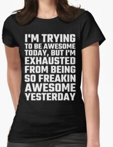I'm Trying To Be Awesome Today, But I'm Exhausted Womens Fitted T-Shirt