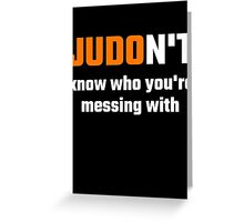 JUDOn't Know Who You're Messing With Greeting Card