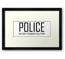 POLICE DO NOT MURDER THIS MAN Framed Print