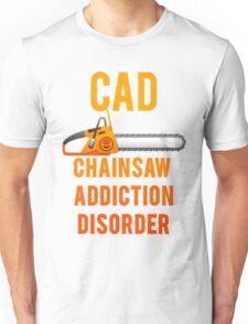 Chainsaw Addiction Disorder  CAD Unisex T-Shirt