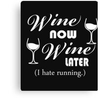 WINE NOW WINE LATER Canvas Print
