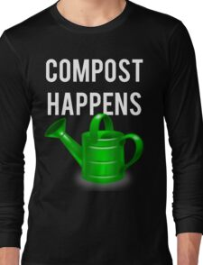 Compost Happens Gardening Long Sleeve T-Shirt