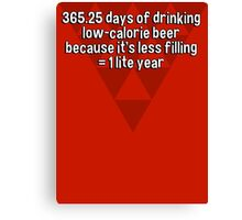 365.25 days of drinking low-calorie beer because it's less filling = 1 lite year Canvas Print