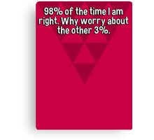 98% of the time I am right. Why worry about the other 3%.  Canvas Print