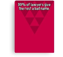99% of lawyers give the rest a bad name. Canvas Print