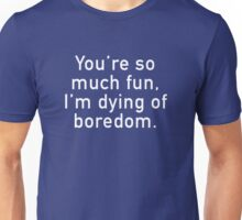 You're So Much Fun Unisex T-Shirt