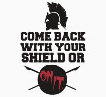 300 : Come Back With Your Shield Or On It by Josbel