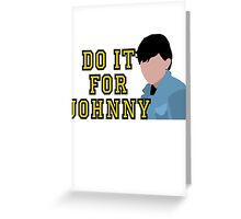 Do it for Johnny Greeting Card