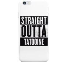 STRAIGHT OUTTA TATOOINE iPhone Case/Skin