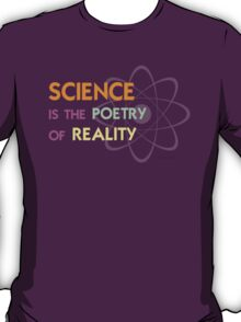 Science is the Poetry of Reality T-Shirt