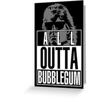 STRAIGHT (ALL) OUTTA BUBBLEGUM Greeting Card