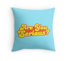 ARE YOU SERIOUS? Throw Pillow