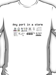 Any Port in a Storm - Geek style T-Shirt