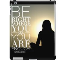 Be Right Where You Are. You Are Enough. iPad Case/Skin