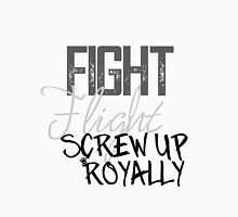 Fight Flight Screw Up Royally Unisex T-Shirt