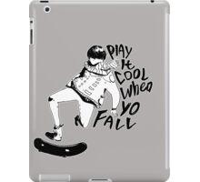 Play It Cool When Yo Fall iPad Case/Skin
