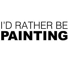 I'd rather be PAINTING Photographic Print